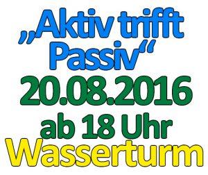 Aktiv trifft Passiv: am 20.08.2016 ab 18 Uhr im Wasserturm.